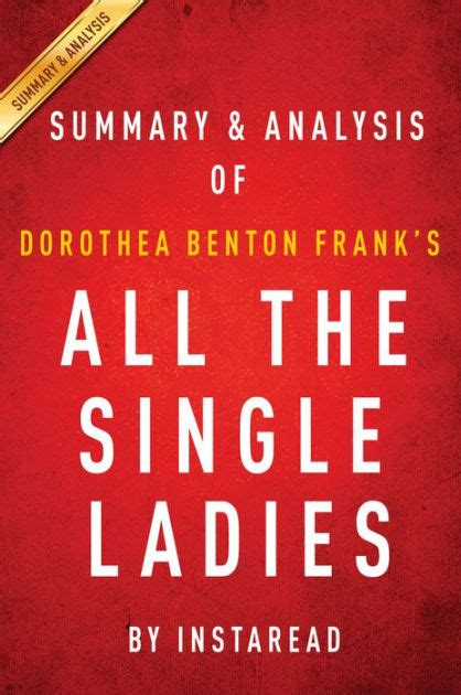 libro all the single ladies all the single ladies by dorothea benton frank summary analysis by instaread nook book