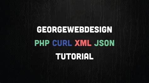 tutorial php curl php curl xml json tutorial file link in description