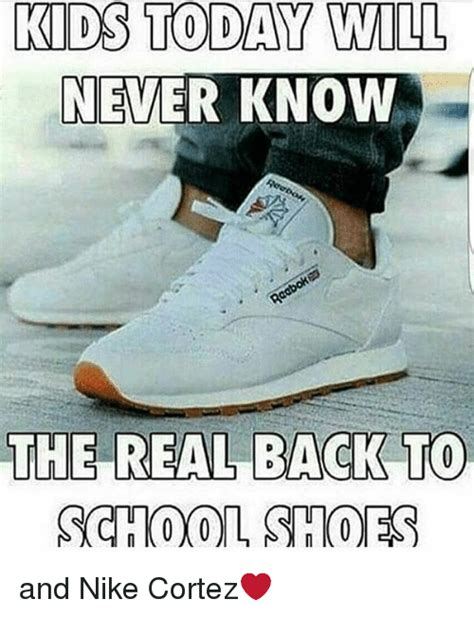 Nike Meme - kids today will never know the real back to school shoes
