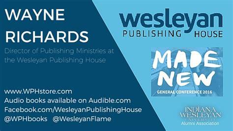 wesleyan publishing house general conference 2016 indiana wesleyan university alumni blog