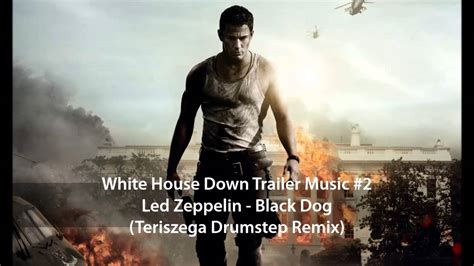 white house down music white house down trailer music 2 led zeppelin black dog teriszega drumstep remix