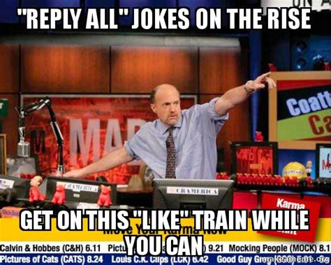 Jim Cramer Meme - quot reply all quot jokes on the rise get on this quot like quot train