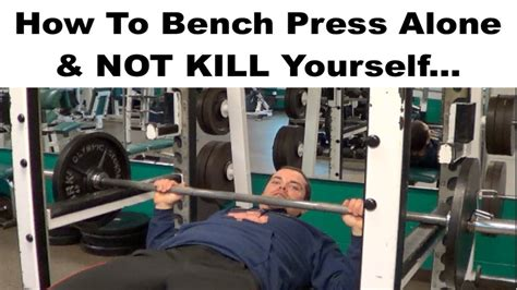 bench without a spotter bench press safely alone without killing yourself youtube
