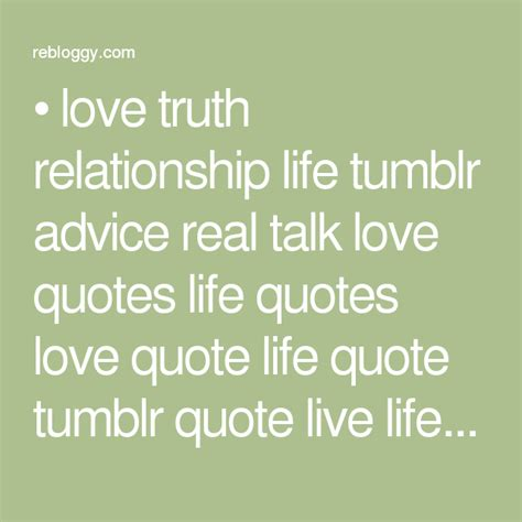 love truth relationship life tumblr advice real talk love