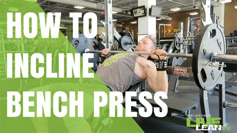 How To Do A Barbell Incline Bench Press Exercise Video And Guide Live Lean Tv