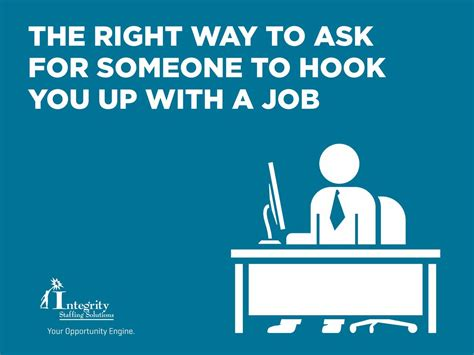 Find To Hook Up With Integrity Staffing Solutions The Right Way To Ask Someone To Hook You Up With A