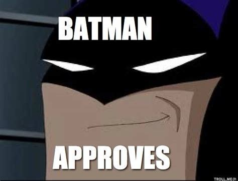 Batman Memes - batman approves by bolt187 on deviantart