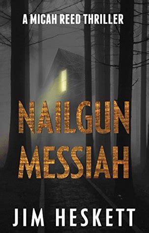 Nailgun Messiah nailgun messiah reed 1 by jim heskett reviews