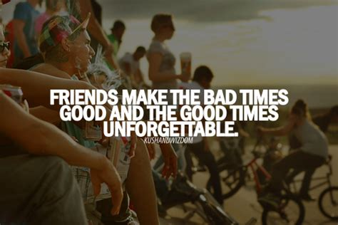 friends   bad times good   good times unforgettable friendship quote