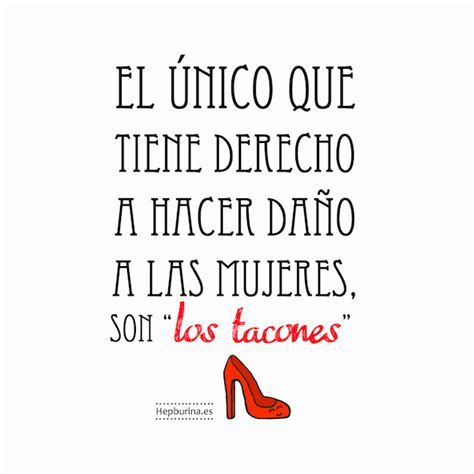 imagenes con frases de zapatos el 250 nico que tiene derecho hacer da 241 o a las mujeres son