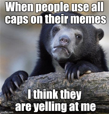 Caps Meme - please stop yelling imgflip