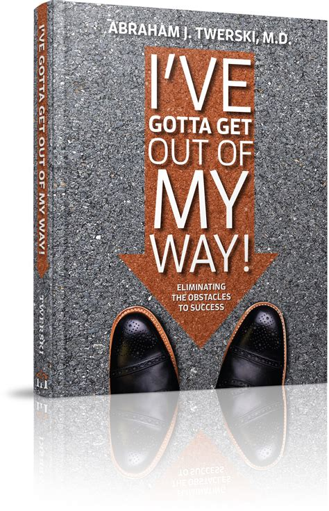 my way out books i ve gotta get out of my way by rabbi abraham j twerski