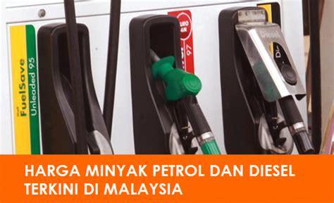 Minyak Terkini harga minyak terkini petrol dan diesel di malaysia harga