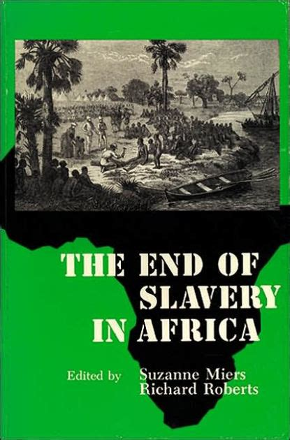 the end of slavery in africa by suzanne miers 9780299115548 paperback barnes noble 174