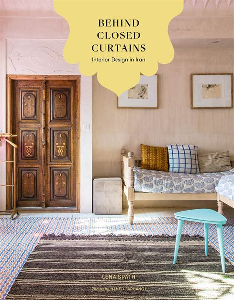 behind closed curtains behind closed curtains interior design in iran book