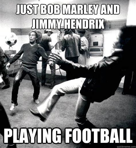 Jimi Hendrix Meme - just bob marley and jimmy hendrix playing football