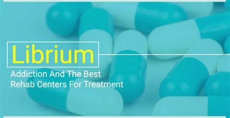 Detox And Librium by Librium Addiction And The Best Rehab Centers For Treatment