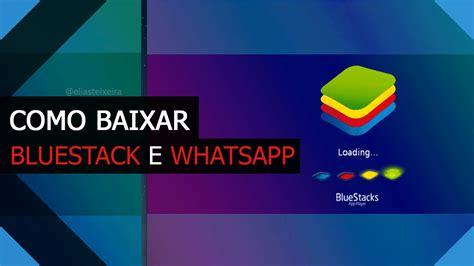 tutorial como instalar o whatsapp como baixar e instalar o whatsapp no pc pelo bluestack