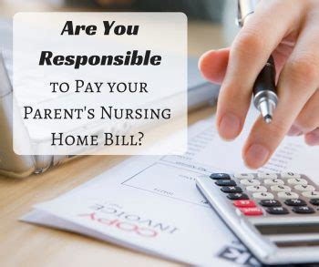 are you responsible to pay your parent s nursing home bill