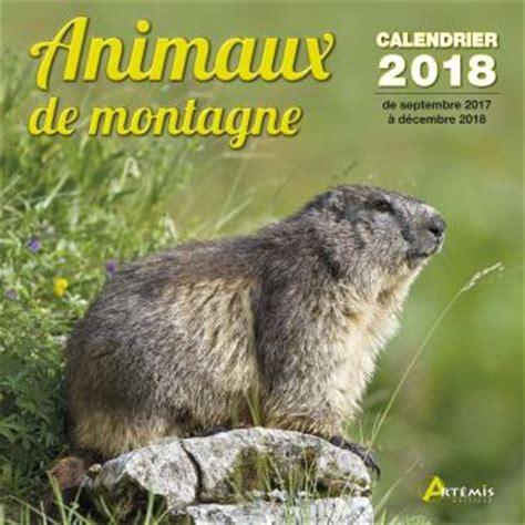 Calendrier 2018 Fnac Calendrier 2018 Animaux De Montagne Broch 233 Collectif