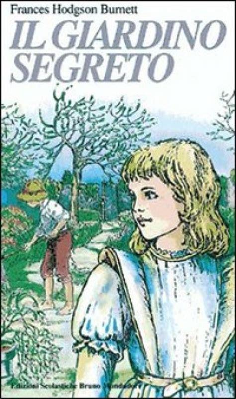 il libro il giardino segreto il giardino segreto frances eliza hodgson burnett