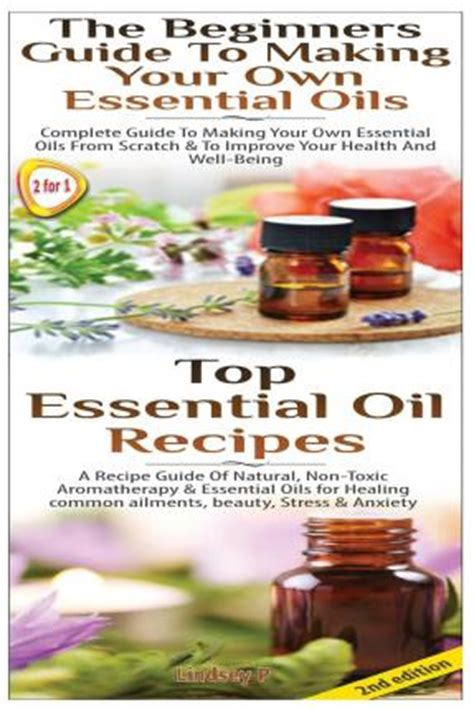 essential oils for beginners the easy guidebook to get started with essential oils and aromatherapy books top essential recipes the beginners guide to