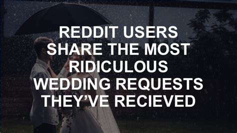 reddit users share disasters that almost ruined weddings reddit users share most ridiculous wedding requests they