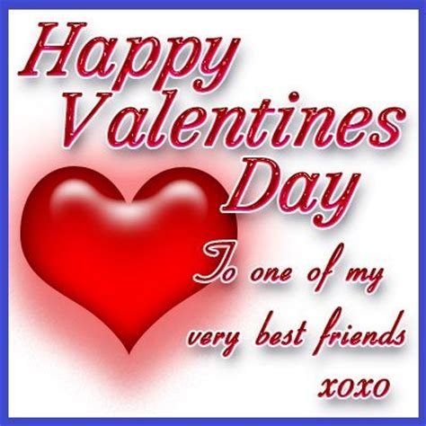 happy valentines day quotes to friends happy s day to one of my best friends