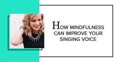 how mindfulness will improve your voice inspired to sing