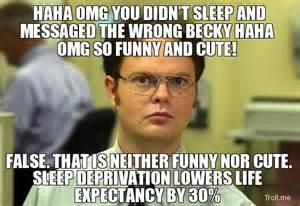 Sleep Deprived Meme - haha omg you didnt sleep and messaged the wrong becky haha