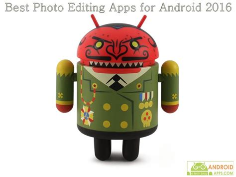 photo editor app for android best photo editing apps for android 2016