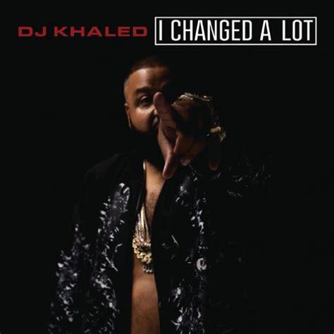 dj khaled listennn the album download album stream dj khaled i changed a lot rap swagger at