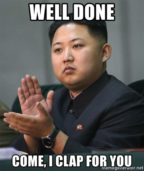 Come I Clap For You Meme - well done come i clap for you kim jong un clapping