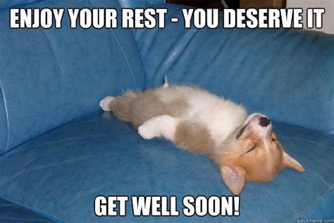 Funny Get Well Soon Memes - enjoy your rest you deserve it get well soon picture