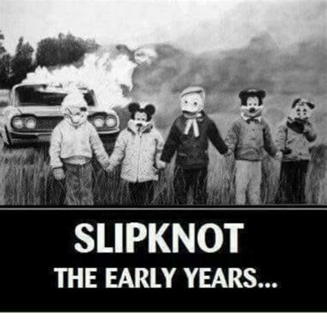 Slipknot Meme - slipknot the early years meme on me me