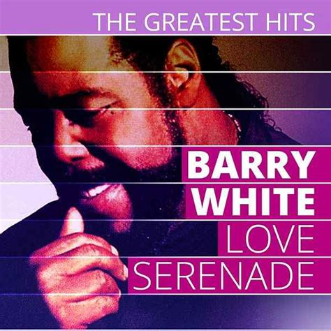 love themes barry white the greatest hits barry white love serenade by barry