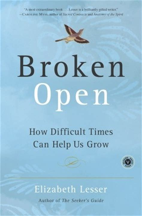 broken things a novel books broken open how difficult times can help us grow by