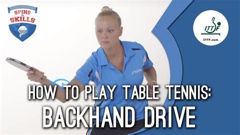 how to play table tennis how to play table tennis backhand drive ittf