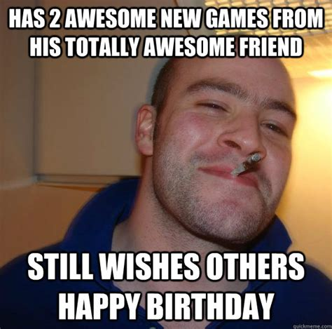 Awesome Birthday Memes - has 2 awesome new games from his totally awesome friend