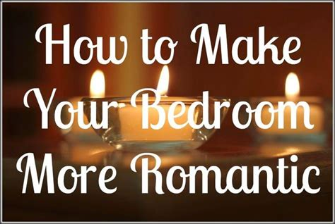 how to make a bedroom more romantic how to make your bedroom more romantic 7 tips to make