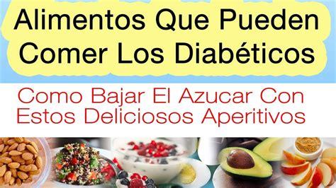 lista de alimentos  pueden comer los diabeticos como bajar el azucar  aperitivos