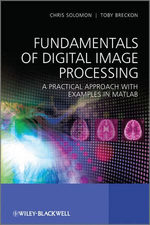 digital image processing using matlab zero to practical approach with source code handbook of digital image processing using matlab books wiley fundamentals of digital image processing a