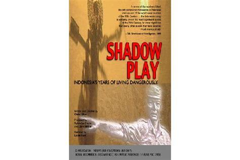film dokumenter soekarno film dokumenter shadow play film mengenai penjatuhan