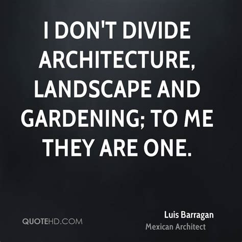 Landscape Architecture Quotes Luis Barragan Quotes Quotesgram