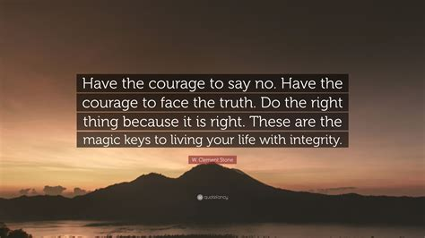the courage way leading and living with integrity books w clement quote the courage to say no