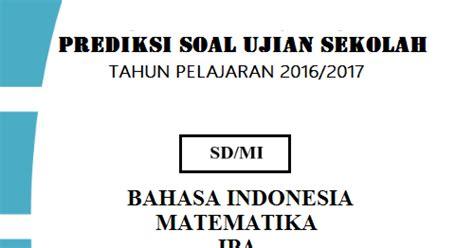 kunci jawaban ujian sekolah bahasa indonesi 2015 2016 prediksi soal un us sd mi 2017 dan kunci jawaban