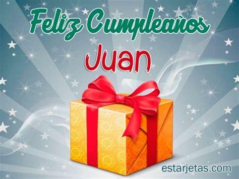 imagenes de feliz cumpleaños juan feliz cumplea 241 os juan 2 im 225 genes de estarjetas com