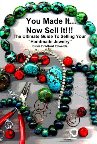 Sell Your Handmade Jewelry - you made it now sell it the ultimate guide to selling