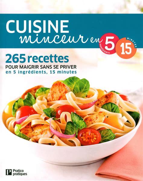 cuisine minceur livre cuisine minceur en 5 ingr 233 dients 15 minutes 265