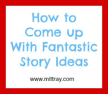 themes for a good story how to come up with fantastic story ideas